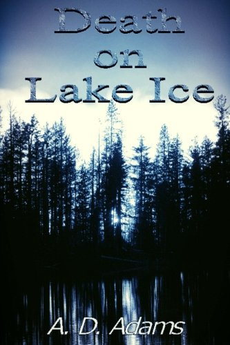 Here is my interview with a d adams authorsinterviews death on lake ice fandeluxe Ebook collections